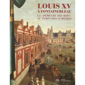 louis-xv-À-fontainebleau-la-demeure-des-rois-au-temps-des-lumiEres
