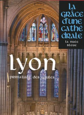 lyon-primatiale-des-gaules-la-grÂce-d-une-cathedrale