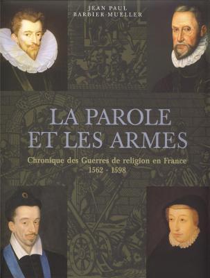 la-parole-et-les-armes-chronique-des-guerres-de-religion-en-france-1562-1598-