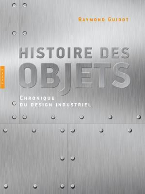 histoire-des-objets-chroniques-du-design-industriel