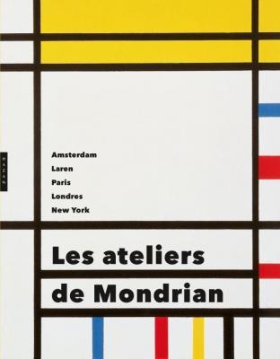 les-ateliers-de-mondrian-amsterdam-laren-paris-londres-new-york-