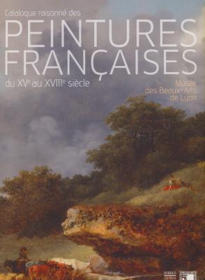 catalogue-raisonnE-des-peintures-franÇaises-du-xve-au-xviiie-siEcle-musEe-des-beaux-arts-de-lyon