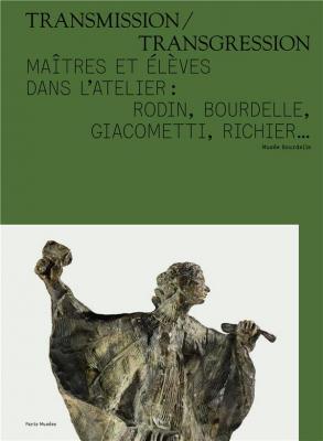 transmission-transgression-maItres-et-ElEves-dans-l-atelier-rodin-bourdelle-giacometti-