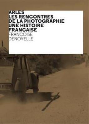 arles-les-rencontres-de-la-photographie-une-histoire-francaise