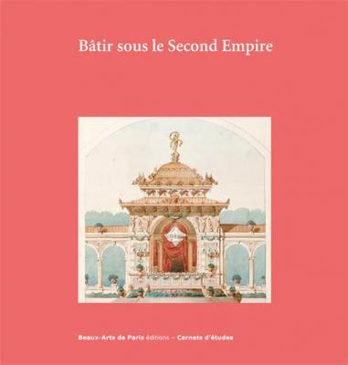 bÂtir-sous-le-second-empire-carnets-d-Etudes-n°-44-