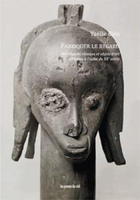 fabriquer-le-regard-marchands-rEseaux-et-objets-d-art-africains-À-l-aube-du-xxe-siEcle
