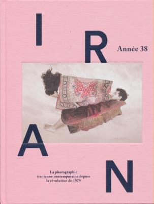 iran-annEe-38-la-photographie-iranienne-contemporaine-depuis-la-rEvolution-de-1979
