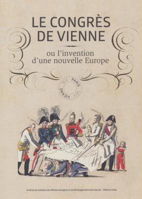 le-congrEs-de-vienne-ou-l-invention-d-une-nouvelle-europe-paris-vienne-1814-1815