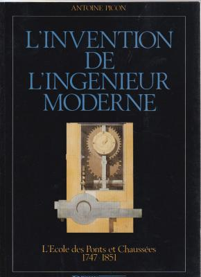 l-invention-de-l-ingEnieur-moderne-l-Ecole-des-ponts-et-chaussEes-1747-1851-