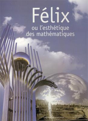 felix-ou-l-esthetique-des-mathematiques-catalogue-raisonne-inclus