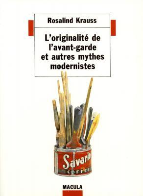 l-originalitE-de-l-avant-garde-et-autres-mythes-modernistes