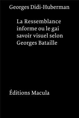ressemblance-informe-ou-le-gai-savoir-visuel-selon-georges-bataille-nouvelle-edition-postface-in