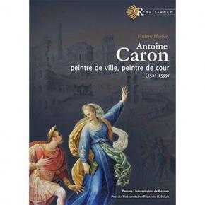 antoine-caron-peintre-de-ville-peintre-de-cour-1521-1599