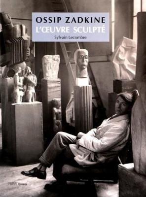 ossip-zadkine-l-oeuvre-sculptE