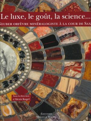 le-luxe-le-goUt-la-science-neuber-orfEvre-minEralogiste-À-la-cour-de-saxe