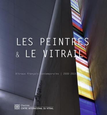 les-peintres-et-le-vitrail-vitraux-franÇais-contemporains-2000-2015-