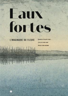eaux-fortes-l-imaginaire-du-fleuve-gravures-de-philippe-tardy