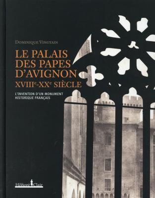 le-palais-des-papes-d-avignon-xviiie-xxe-siEcle-l-invention-d-un-monument-historique-franÇais
