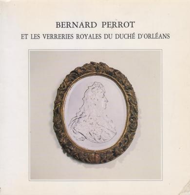 bernard-perrot-et-les-verreries-royales-du-duche-d-orleans-1662-1754-
