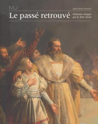 le-passE-retrouvE-l-histoire-imagEe-par-le-xixe-siEcle