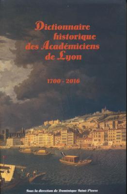 dictionnaire-historique-des-acadEmiciens-de-lyon-1700-2016