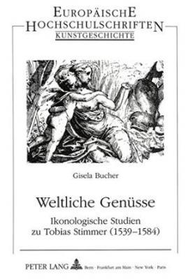 weltliche-genUsse-ikonologische-studien-zu-tobias-stimmer-1539-1584-
