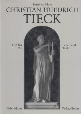 christian-friedrich-tieck-1776-bis-1851-leben-und-werk