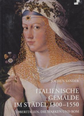 italienische-gemÄlde-im-stÄdel-1300-1550-oberitalien-die-marken-und-rom