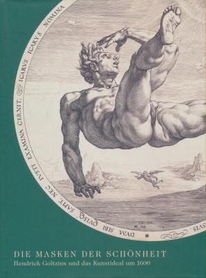 die-masken-der-schOnheit-hendrick-goltzius-und-das-kunstideai-um-1600
