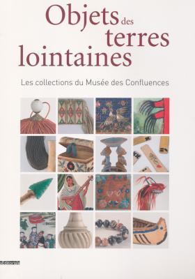 objets-des-terres-lointaines-les-collections-du-musEe-des-confluences