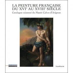 la-peinture-franÇaise-du-xvie-au-xviiie-siEcle-catalogue-raisonnE-du-musEe-calvet-d-avignon