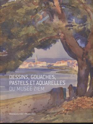 dessins-gouaches-pastels-et-aquarelles-du-musEe-ziem-xviiie-xixe-et-xxe-siEcles