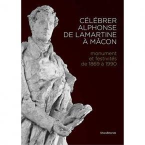 cElEbrer-alphonse-de-lamartine-À-macon-monument-et-festivitEs-de-1869-À-1990