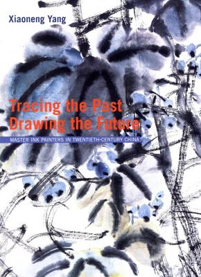 tracing-the-past-drawing-the-future-master-ink-painters-in-twentieth-century-china-english-editio