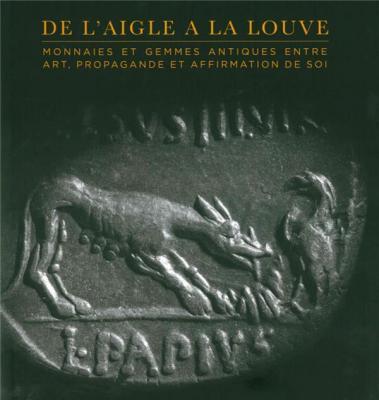 de-l-aigle-À-la-louve-monnaies-et-gemmes-antiques-entre-art-propagande-et-affirmation-de-soi-