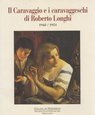 il-caravaggio-e-i-caravaggeschi-di-roberto-longhi-1943-1951