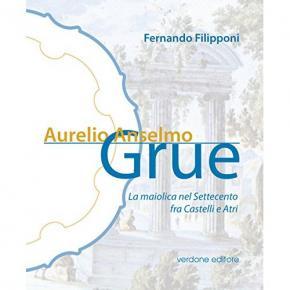 aurelio-anselmo-grue-la-maiolica-nel-settecento-fra-castelli-e-atri