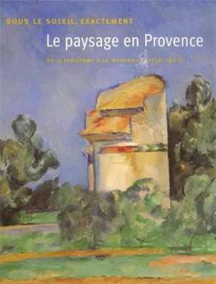 le-paysage-en-provence-sous-le-soleil-exactement-du-classicisme-a-la-modernitE-1750-1920-