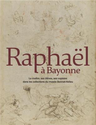 raphaEl-À-bayonne-le-maItre-ses-ElEves-ses-copistes-dans-les-collections-du-musEe-bonnat-helleu