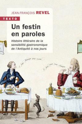 un-festin-en-paroles-histoire-littEraire-de-la-sensibilitE-gastronomique-de-l-antiquite-À-nos-jours