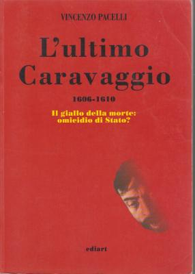 l-ultimo-caravaggio-1606-1610-vincenzo-pacelli-il-giallo-della-morte-omicidio-di-stato-
